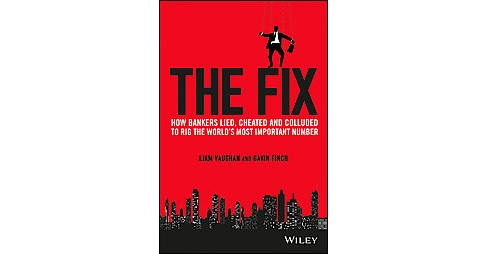 Fix : How Bankers Lied, Cheated and Colluded to Rig the World's Most Important Number (Hardcover) (Liam - image 1 of 1