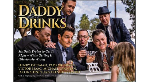 Daddy Drinks : Six Dads Trying to Get It Right--While Getting It Hilariously Wrong (Paperback) (Henry - image 1 of 1