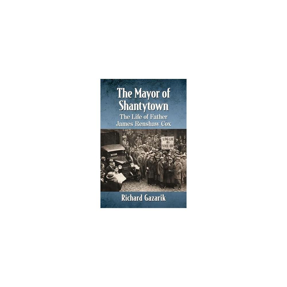 Mayor of Shantytown : The Life of Father James Renshaw Cox - by Richard Gazarik (Paperback)