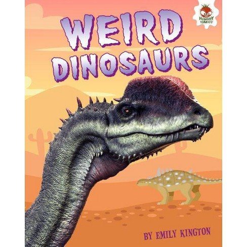 Weird Dinosaurs - (My Favorite Dinosaurs) by  Emily Kington (Hardcover) - image 1 of 1