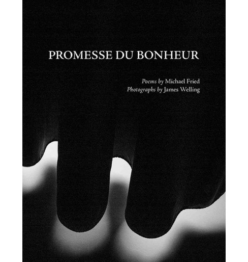 Promesse Du Bonheur : Poems by Michael Fried, Photographs by James Welling (Paperback) - image 1 of 1
