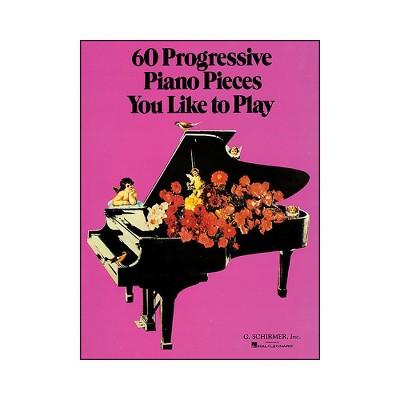 G. Schirmer 60 Progressive Piano Pieces You Like To Play
