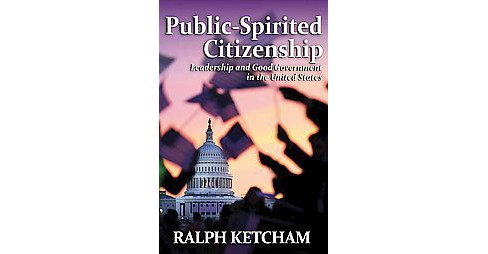 Public-Spirited Citizenship : Leadership and Good Government in the United States (Hardcover) (Ralph - image 1 of 1