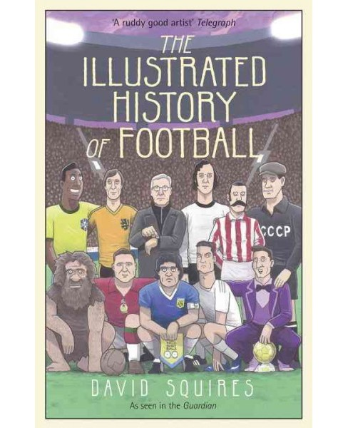 Illustrated History of Football (Hardcover) (David Squires) - image 1 of 1