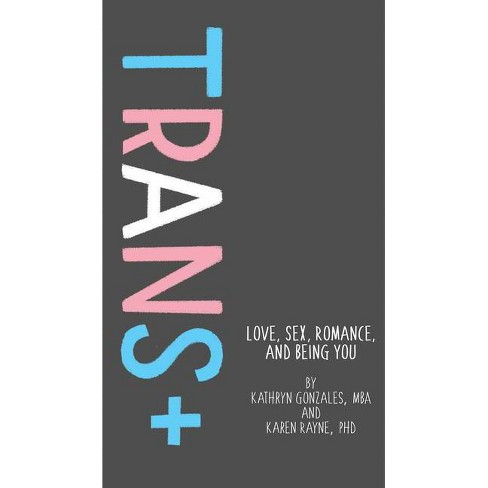Trans+ - by  Kathryn Gonzales & Karen Rayne (Hardcover) - image 1 of 1