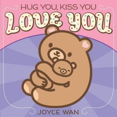 Hug You, Kiss You, Love You by Joyce Wan (Board Book)