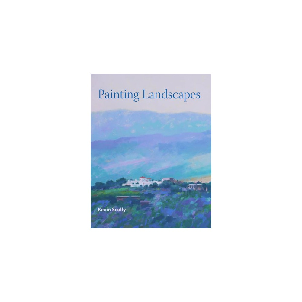 Painting Landscapes - by Kevin Scully (Paperback)