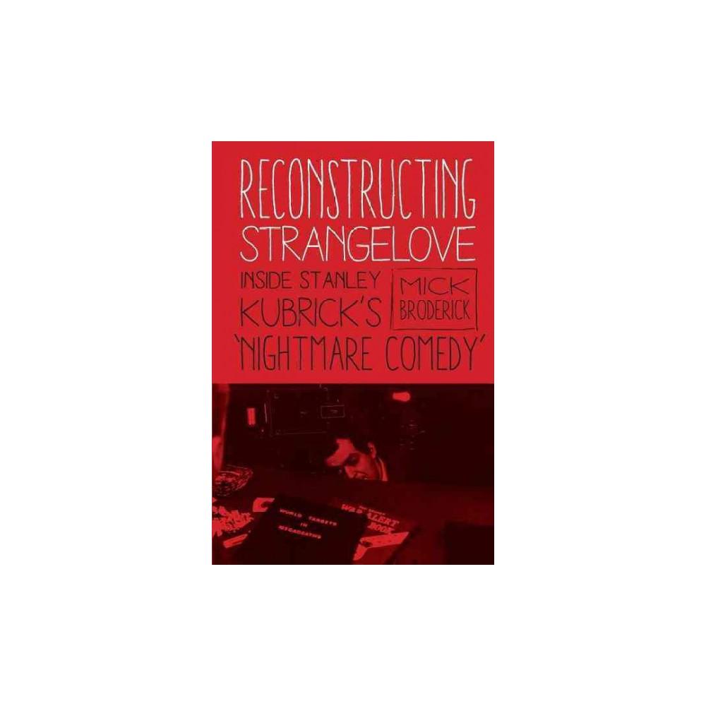Reconstructing Strangelove : Inside Stanley Kubrick's