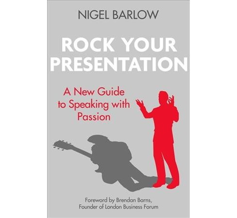 Rock Your Presentation : A New Guide to Speaking With Passion (Paperback) (Nigel Barlow) - image 1 of 1