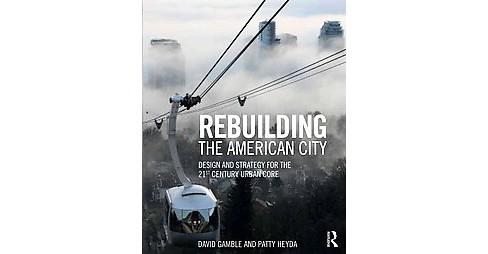 Rebuilding the American City : Design and Strategy for the 21st Century Urban Core (Paperback) (David - image 1 of 1