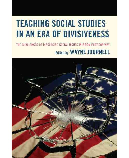 Teaching Social Studies in an Era of Divisiveness : The Challenges of Discussing Social Issues in a - image 1 of 1