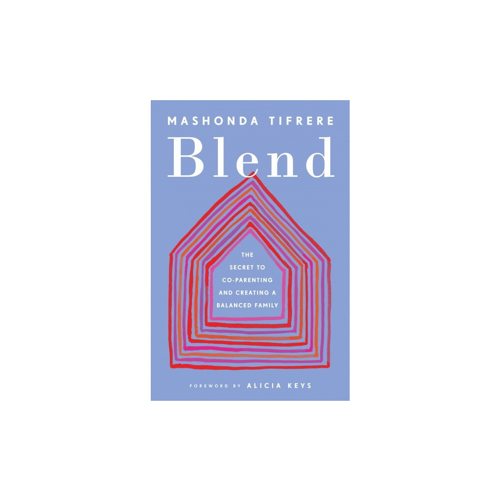 Blend : The Secret to Co-parenting and Creating a Balanced Family - by Mashonda Tifrere (Hardcover)
