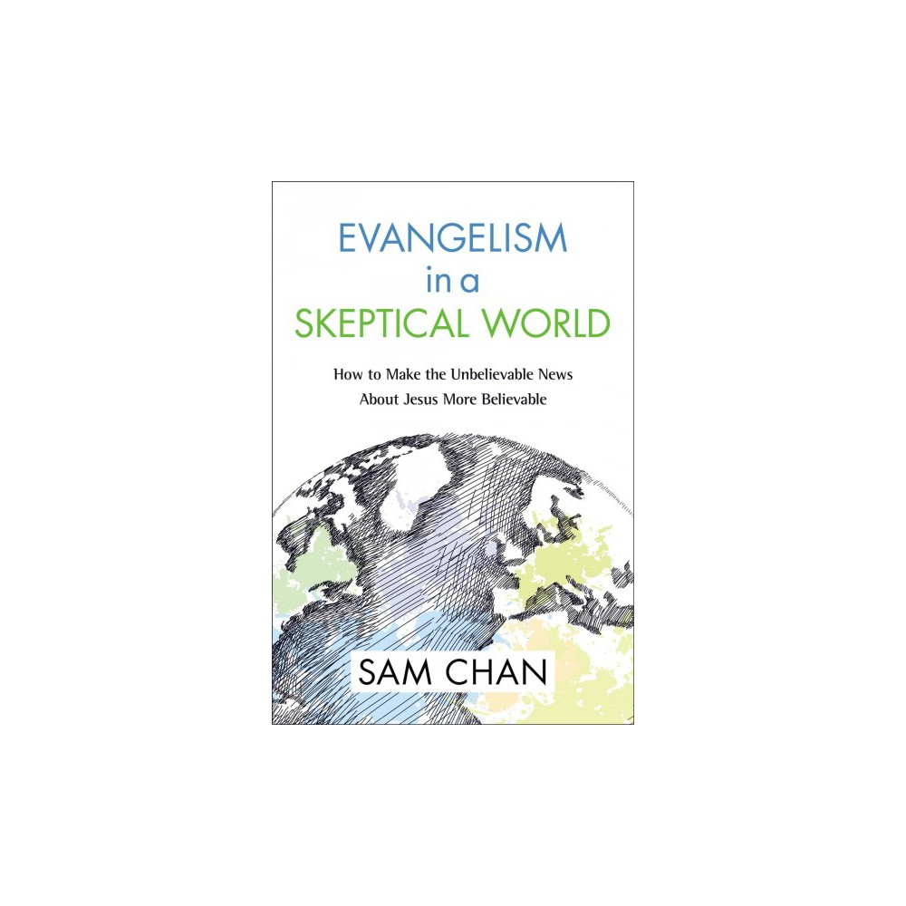 Evangelism in a Skeptical World : How to Make the Unbelievable News About Jesus More Believable