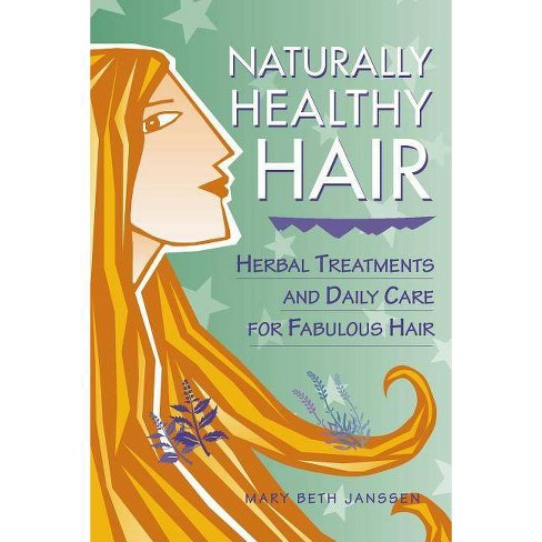 Naturally Healthy Hair - (Herbal Body) by  Mary Beth Janssen (Paperback) - image 1 of 1