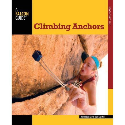 Climbing Anchors - (Falcon Guides How to Climb) 3rd Edition by  John Long & Bob Gaines (Paperback)