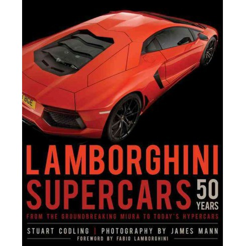 Lamborghini Supercars 50 Years : From the Groundbreaking Miura to Today's Hypercars (Hardcover) (Stuart - image 1 of 1