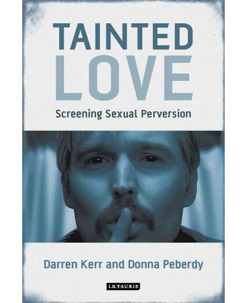 Tainted Love : Screening Sexual Perversion -  by Darren Kerr & Donna Peberdy (Paperback) - image 1 of 1