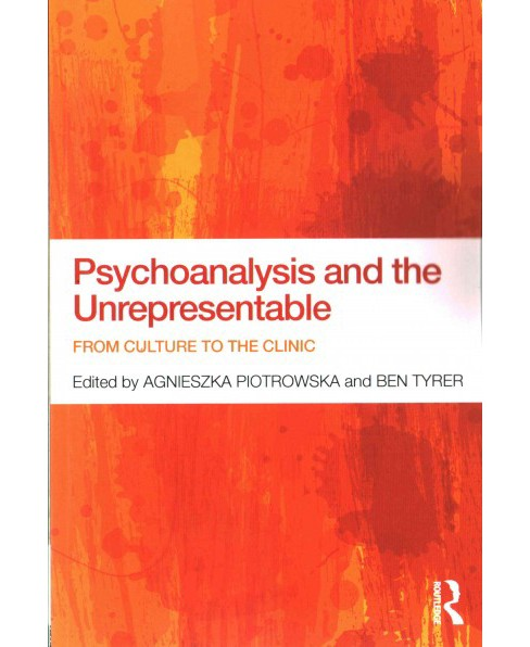 Psychoanalysis and the Unrepresentable : From Culture to the Clinic (Paperback) - image 1 of 1