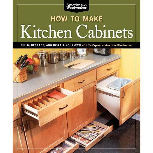 How To Make Kitchen Cabinets Best Of American Woodworker By Randy Johnson Paperback Target