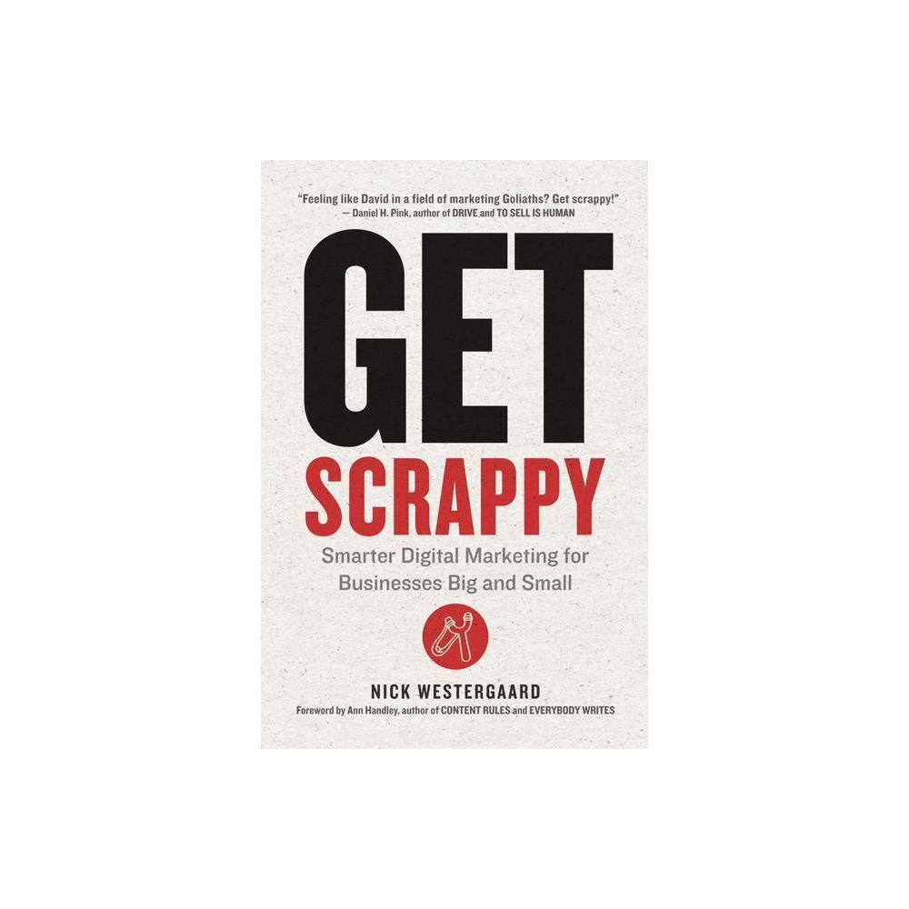 Get Scrappy - by Nick Westergaard (Hardcover) Marketing is changing rapidly. Don't get frustrated. Get scrappy. The Internet, social media, and content marketing are powerful equalizers. And while that's exciting, it's also a challenging time to be in marketing: with so much work to do and an ever-changing array of platforms, features, and networks to master--all on a tighter budget than before. Think only big brands with big budgets can do big things? Think again! More than budget or staff size, what matters most is attitude. Nick Westergaard, a digital marketing expert who has helped countless businesses of all sizes develop their big-brand presence, knows that with a scrappy mindset even the leanest marketing team can generate powerhouse results. In Get Scrappy he'll show you how to: - Think like an underdog--driven, strong-willed, persistent - Do more with less--and meet your goals - Build a strong brand with something to say - Find inspiration and ideas in unexpected places - Develop helpful blog posts and videos - Reach people effectively and efficiently with social media - Use questions to spark conversations and content - Integrate your strategy across touchpoints for a unified brand experience both online and off - Measure what matters--and focus your effort on what works Your result will be a reliable and repeatable system for reinventing your marketing, even as marketing reinvents itself. With its practical frameworks, hacks, tips, idea starters, and more, Get Scrappy is the easy-to-follow guide that can make your marketing consistently great. Nick Westergaard is chief brand strategist at Brand Driven Digital, where he helps build better brands at organizations of all sizes--from small businesses to Fortune 500 companies to the President's Jobs Council. An in-demand speaker at conferences throughout the world, he also teaches branding and marketing at the University of Iowa and hosts the popular On Brand podcast. Connect with Nick online at NickWestergaar