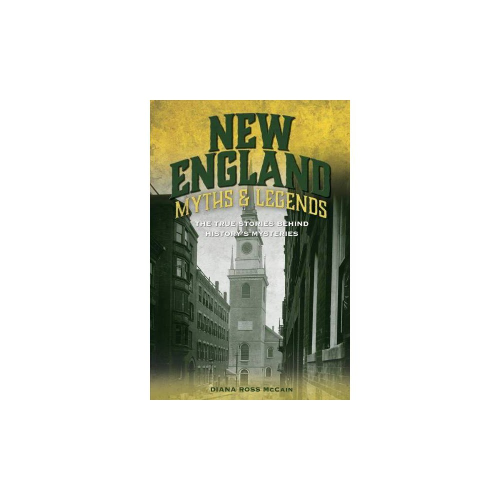 New England Myths & Legends : The True Stories Behind History's Mysteries - 2 (Paperback)