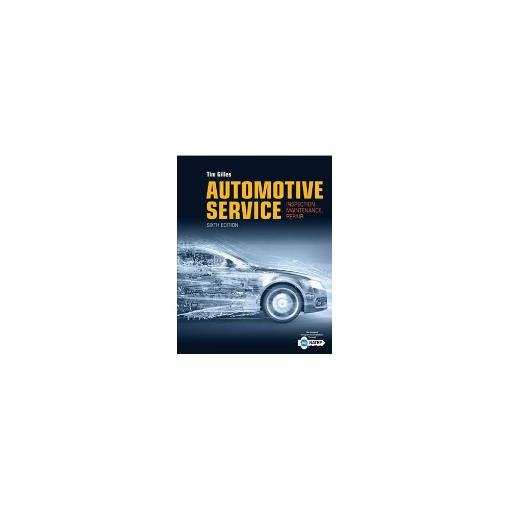 Automotive Service : Inspection, Maintenance, Repair - 6 by Tim Gilles (Hardcover)