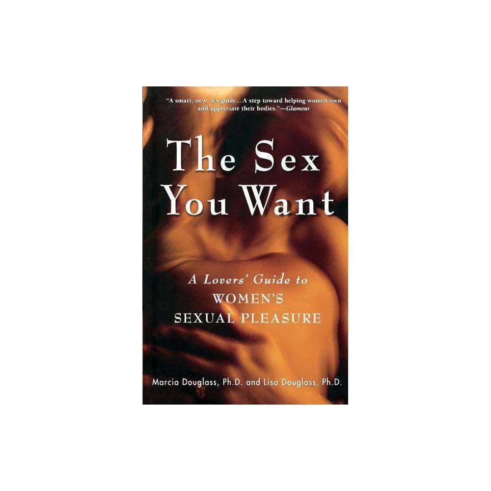 The Sex You Want By Lisa Douglass Marcia Douglass Marcia Douglas Paperback