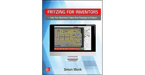 Fritzing for Inventors : Take Your Electronics Project from Prototype to Product (Paperback) (Simon - image 1 of 1