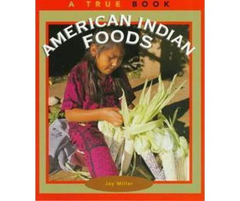 American Indian Foods : A True Book (Paperback) (Jay Miller) - image 1 of 1