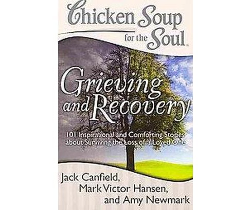 Chicken Soup for the Soul Grieving and Recovery : 101 Inspirational and Comforting Stories About - image 1 of 1