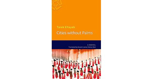 Cities Without Palms (Reprint) (Paperback) (Tarek Eltayeb) - image 1 of 1