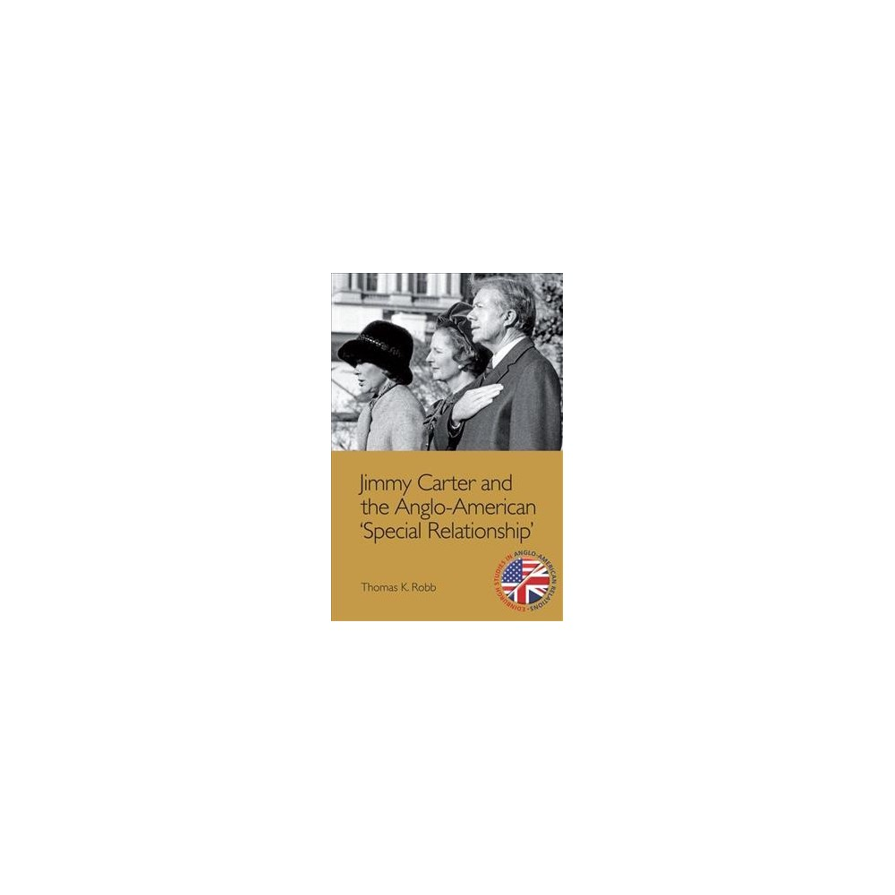 Jimmy Carter and the Anglo-american Special Relationship - Reprint by Thomas K. Robb (Paperback)