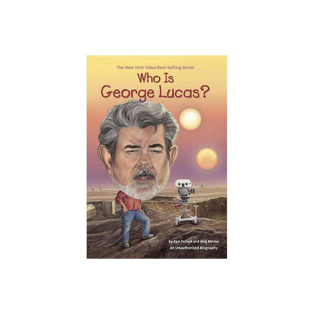 Who Is George Lucas Who Was By Pam Pollack Meg Belviso Paperback