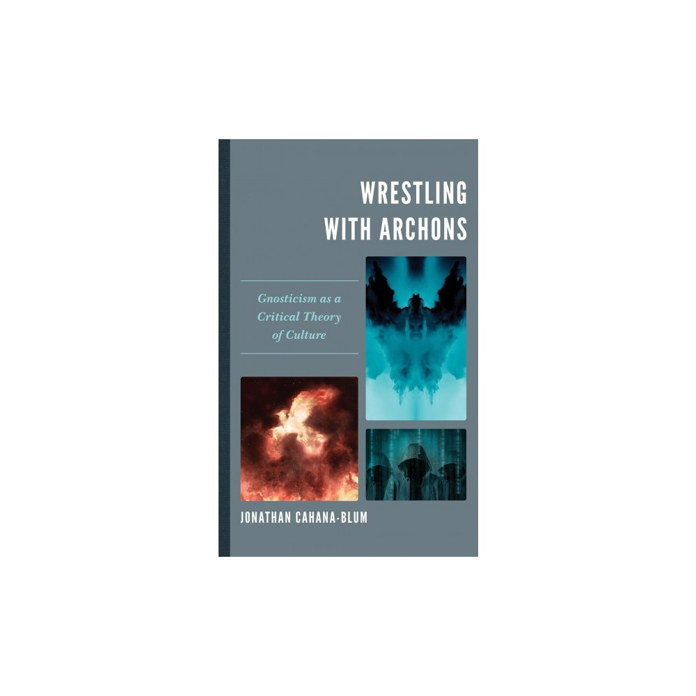 Wrestling with Archons : Gnosticism as a Critical Theory of Culture - (Hardcover)