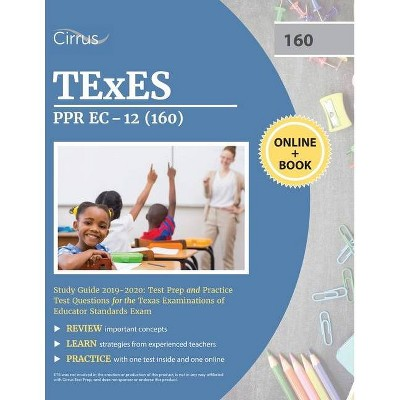 TEXES PPR EC-12 (160) Pedagogy and Professional Study Guide 2019-2020 - by  Cirrus Teacher Certification Exam Team (Paperback)