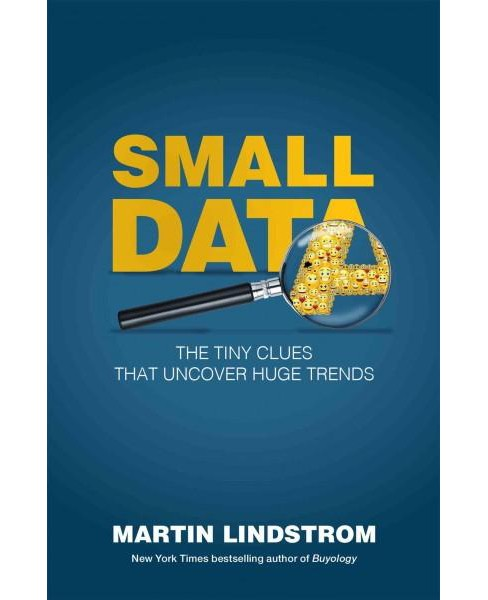 Small Data : The Tiny Clues That Uncover Huge Trends (Hardcover) (Martin Lindstrom) - image 1 of 1