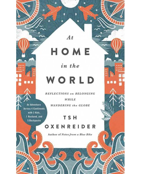At Home in the World : Reflections on Belonging While Wandering the Globe (Unabridged) (CD/Spoken Word) - image 1 of 1