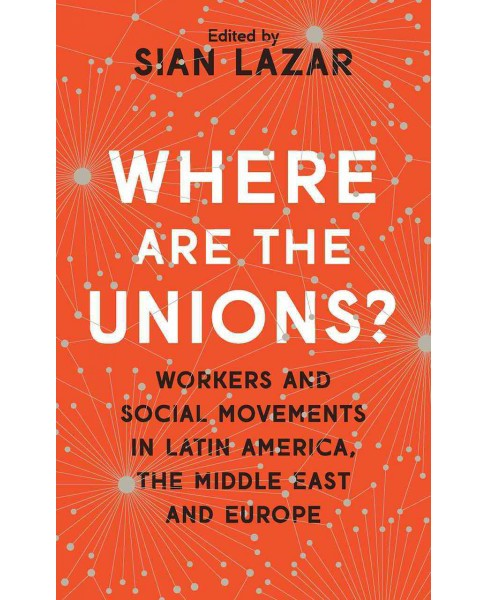 Where Are the Unions? : Workers and Social Movements in Latin America, The Middle East and Europe - image 1 of 1