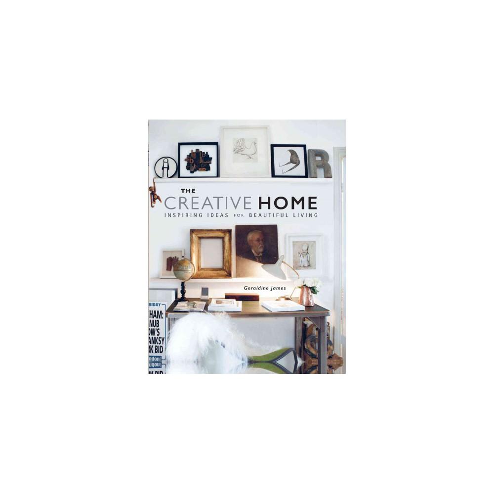 Creative Home : Inspiring Ideas for Beautiful Living (Hardcover) (Geraldine James)