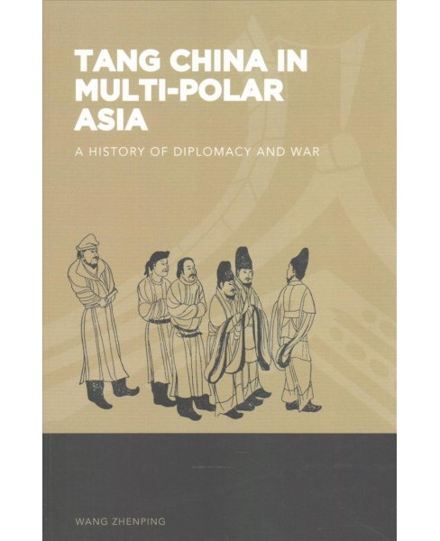 Tang China in Multi-Polar Asia : A History of Diplomacy and War (Paperback) (ZHENPING WANG) - image 1 of 1