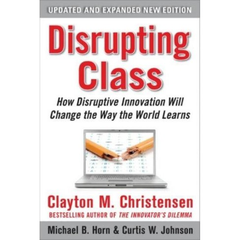 Disrupting Class, Expanded Edition: How Disruptive Innovation Will Change the Way the World Learns - image 1 of 1