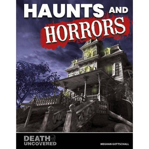 Haunts and Horrors - (Death Uncovered) by  Meghan Gottschall (Hardcover) - image 1 of 1