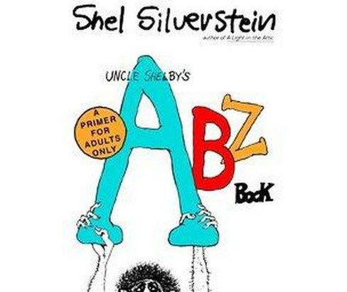 Uncle Shelby's Abz Book : A Primer for Tender Young Minds (Reissue) (Paperback) (Shel Silverstein) - image 1 of 1