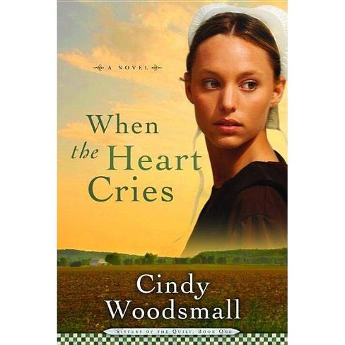 When the Heart Cries - (Sisters of the Quilt) by  Cindy Woodsmall (Paperback) - image 1 of 1