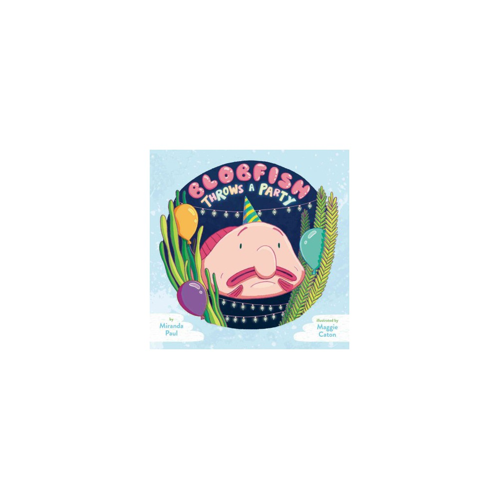 Blobfish Throws a Party - by Miranda Paul (School And Library)