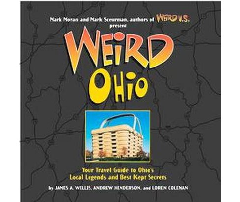 Weird Ohio : Your Travel Guide to Ohio's Local Legends and Best Kept Secrets (Hardcover) (James A. - image 1 of 1