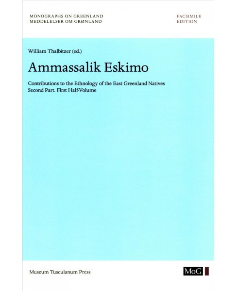 Ammassalik Eskimo : Contributions to the Ethnology of the East Greenland Natives (Vol 1) (Facsimile) - image 1 of 1