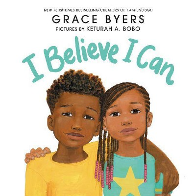 I Believe I Can - by Grace Byers (Hardcover)