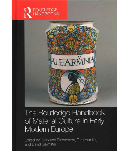 Routledge Handbook of Material Culture in Early Modern Europe (Hardcover) - image 1 of 1
