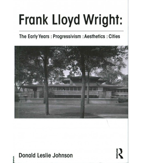 Frank Lloyd Wright : The Early Years: Progressivism: Aesthetics: Cities (Hardcover) (Donald Leslie - image 1 of 1